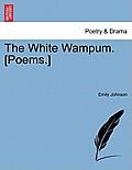 The White Wampum. [Poems.]