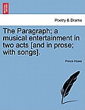 The Paragraph; A Musical Entertainment in Two Acts [And in Prose; With Songs].