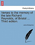 Verses to the Memory of the Late Richard Reynolds, of Bristol ... Third Edition.