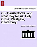 Our Parish Books, and What They Tell Us: Holy Cross, Westgate, Canterbury.