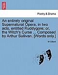 An Entirely Original Supernatural Opera, in Two Acts, Entitled Ruddygore; Or, the Witch's Curse ... Composed by Arthur Sullivan. [words Only.]