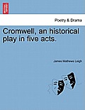 Cromwell, an Historical Play in Five Acts.