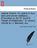 Jeanie Deans. an Opera in Four Acts and Seven Tableaux ... [Founded on Sir W. Scott's Heart of Midlothian. in Verse.] Words by J. Bennett, Etc.