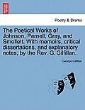 The Poetical Works of Johnson, Parnell, Gray, and Smollett. with Memoirs, Critical Dissertations, and Explanatory Notes, by the REV. G. Gilfillan.