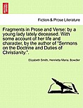 Fragments in Prose and Verse: By a Young Lady Lately Deceased. with Some Account of Her Life and Character, by the Author of Sermons on the Doctrin
