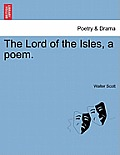 The Lord of the Isles, a Poem.