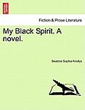 My Black Spirit. a Novel.