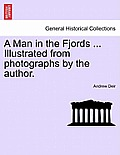 A Man in the Fjords ... Illustrated from Photographs by the Author.