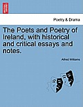 The Poets and Poetry of Ireland, with Historical and Critical Essays and Notes.