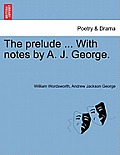 The Prelude ... with Notes by A. J. George.