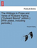 The Writings in Prose and Verse of Rudyard Kipling. (Outward Bound Edition.) [With Plates, Including Portraits.]