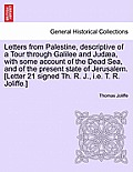 Letters from Palestine, Descriptive of a Tour Through Galilee and Jud?a, with Some Account of the Dead Sea, and of the Present State of Jerusalem. Vol