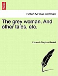 The Grey Woman. and Other Tales, Etc.