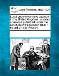 Local Government and Taxation in the United Kingdom: A Series of Essays Published Under the Sanction of the Cobden Club / Edited by J.W. Probyn.