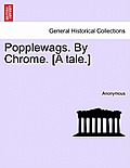 Popplewags. by Chrome. [A Tale.]