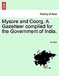 Mysore and Coorg. a Gazetteer Compiled for the Government of India. Vol. I.