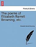The Poems of Elizabeth Barrett Browning, Etc.