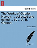 The Works of Gabriel Harvey, ... Collected and Edited ... by ... A. B. Grosart.