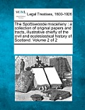 The Spottiswoode Miscellany: A Collection of Original Papers and Tracts, Illustrative Chiefly of the Civil and Ecclesiastical History of Scotland.
