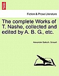 The Complete Works of T. Nashe, Collected and Edited by A. B. G., Etc.