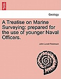 A Treatise on Marine Surveying: Prepared for the Use of Younger Naval Officers.