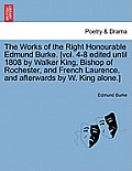 The Works of the Right Honourable Edmund Burke. [Vol. 4-8 Edited Until 1808 by Walker King, Bishop of Rochester, and French Laurence, and Afterwards b