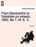 From Devonshire to Yorkshire on Wheels. 1882. by T. W. E. E.
