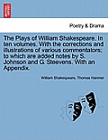 The Plays of William Shakespeare. in Ten Volumes. with the Corrections and Illustrations of Various Commentators; To Which Are Added Notes by S. Johns