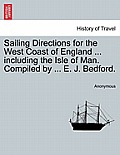Sailing Directions for the West Coast of England ... Including the Isle of Man. Compiled by ... E. J. Bedford. Third Edition.