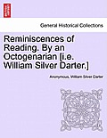 Reminiscences of Reading. by an Octogenarian [I.E. William Silver Darter.]