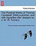 The Poetical Works of Thomas Campbell. [With a Portrait, and with Vignettes After Designs by J. M. W. Turner.]