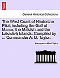 The West Coast of Hindostan Pilot, Including the Gulf of Manar, the Maldivh and the Lakadivh Islands. Compiled by ... Commander A. D. Taylor.