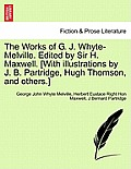 The Works of G. J. Whyte-Melville. Edited by Sir H. Maxwell. [With Illustrations by J. B. Partridge, Hugh Thomson, and Others.]