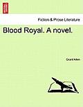 Blood Royal. a Novel.