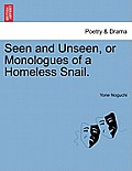 Seen and Unseen, or Monologues of a Homeless Snail.