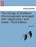 The Songs of Scotland Chronologically Arranged, with Introduction and Notes. Third Edition.