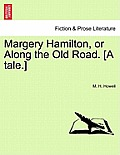Margery Hamilton, or Along the Old Road. [A Tale.]