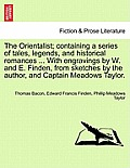 The Orientalist; Containing a Series of Tales, Legends, and Historical Romances ... with Engravings by W. and E. Finden, from Sketches by the Author,