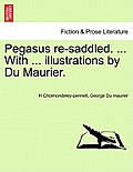 Pegasus Re-Saddled. ... with ... Illustrations by Du Maurier.