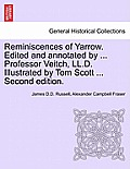 Reminiscences of Yarrow. Edited and Annotated by ... Professor Veitch, LL.D. Illustrated by Tom Scott ... Second Edition.