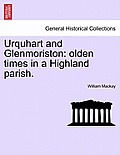 Urquhart and Glenmoriston: Olden Times in a Highland Parish.
