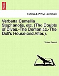 Verbena Camellia Stephanotis, Etc. (the Doubts of Dives.-The Demoniac.-The Doll's House-And After.).