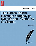 The Roman Bride's Revenge; A Tragedy [In Five Acts and in Verse, by C. Gildon].