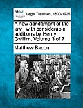 A New Abridgment of the Law: With Considerable Additions by Henry Gwillim. Volume 3 of 7