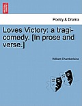 Loves Victory: A Tragi-Comedy. [In Prose and Verse.]