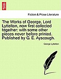 The Works of George, Lord Lyttelton, Now First Collected Together: With Some Other Pieces Never Before Printed. Published by G. E. Ayscough.