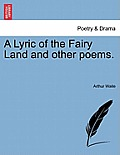 A Lyric of the Fairy Land and Other Poems.