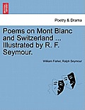 Poems on Mont Blanc and Switzerland ... Illustrated by R. F. Seymour.