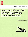 Love and Life, an Old Story in Eighteenth Century Costume.