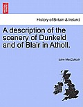 A Description of the Scenery of Dunkeld and of Blair in Atholl.